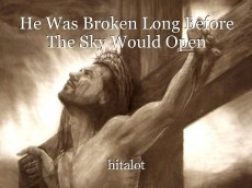 He Was Broken Long Before The Sky Would Open