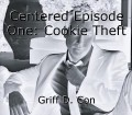 Centered Episode One: Cookie Theft