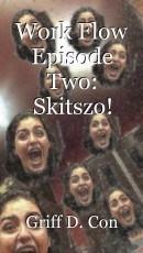 Work Flow Episode Two: Skitszo!