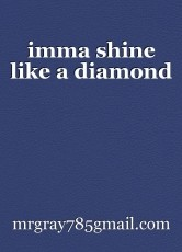 imma shine like a diamond