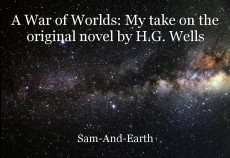 A War of Worlds: My take on the original novel by H.G. Wells