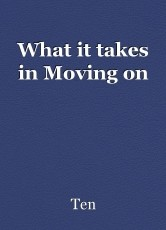 What it takes in Moving on