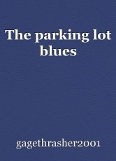 The parking lot blues