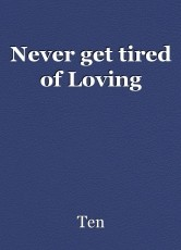 Never get tired of Loving