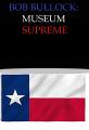 Bob Bullock: Museum Supreme