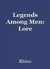 Legends Among Men: Lore