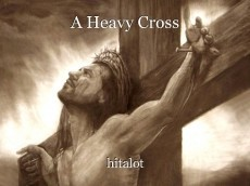 A Heavy Cross