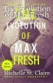 The Evolution of Max Fresh