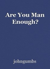 Are You Man Enough?