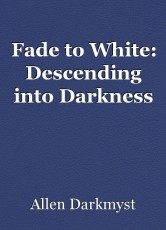Fade to White: Descending into Darkness