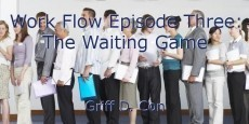 Work Flow Episode Three: The Waiting Game