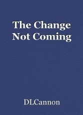 The Change Not Coming
