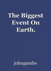The Biggest Event On Earth.