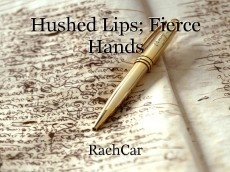 Hushed Lips; Fierce Hands