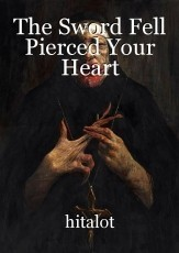 The Sword Fell Pierced Your Heart
