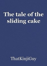 The tale of the sliding cake