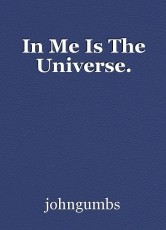 In Me Is The Universe.