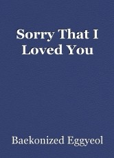 Sorry That I Loved You