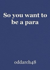 So you want to be a para