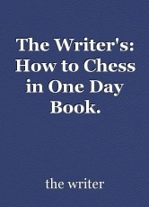 The Writer's: How to Chess in One Day Book.