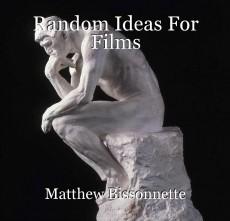 Random Ideas For Films