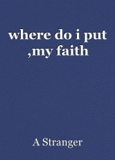where do i put ,my faith