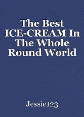 The Best ICE-CREAM In The Whole Round World