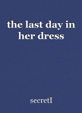 the last day in her dress