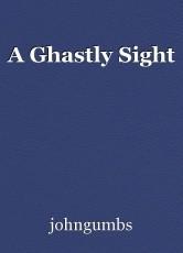 A Ghastly Sight