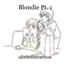 Blondie Pt. 1