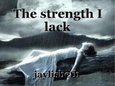 The strength I lack