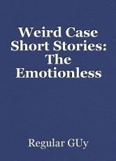 Weird Case Short Stories: The Emotionless Seatmate
