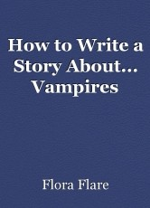 How to Write a Story About... Vampires