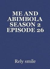 ME AND ABIMBOLA SEASON 2 EPISODE 26