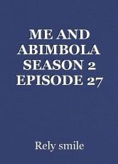 ME AND ABIMBOLA SEASON 2 EPISODE 27