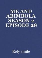 ME AND ABIMBOLA SEASON 2 EPISODE 28