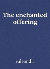 The enchanted offering
