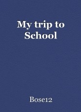 My trip to School