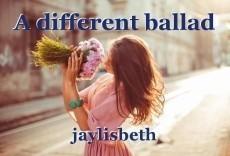 A different ballad