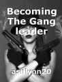 Becoming The Gang leader