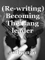 (Re-writing) Becoming The Gang leader