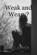 Weak and Weary?