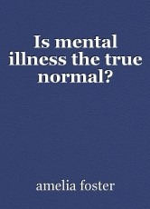 Is mental illness the true normal?