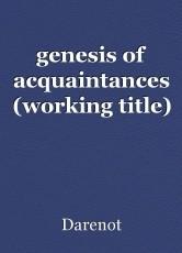 genesis of acquaintances (working title)
