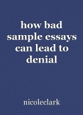 how bad sample essays can lead to denial admission essay tips