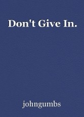 Don't Give In.