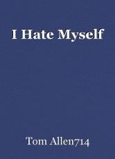 I Hate Myself