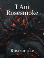 I Am Rosesmoke