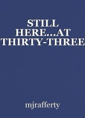 STILL HERE...AT THIRTY-THREE