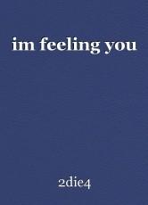 im feeling you